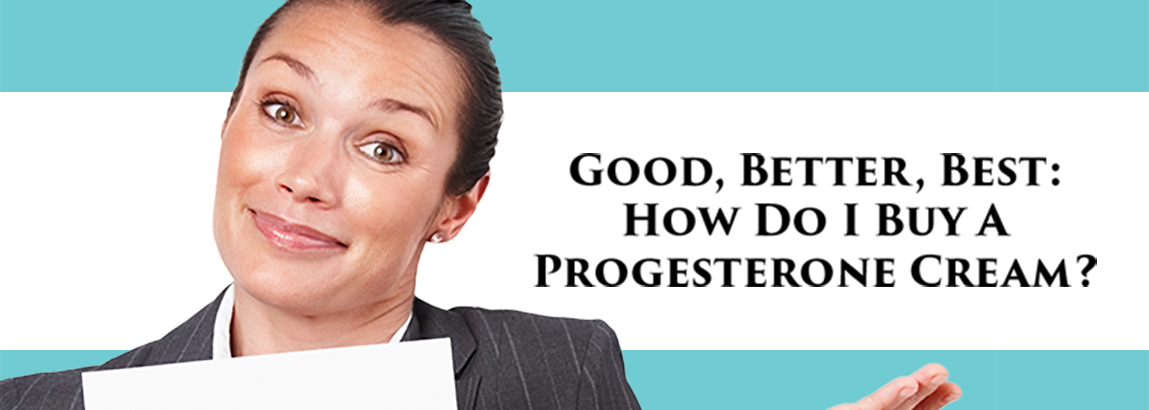 End the Confusion! Learn how to buy a Progesterone Cream!
